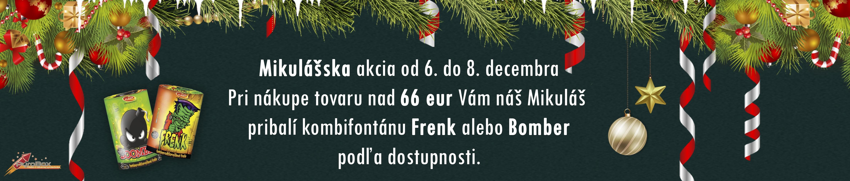 Mikulášska akcia od 6. do 8. decembra. Pri nákupe nad 66 eur Vám náš Mikuláš pribalí kombifontánu Frenk alebo Bomber podľa dostupnosti.